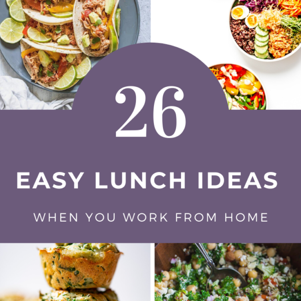 26 Easy Lunch Ideas When You Work From Home